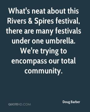 Doug Barber - What's neat about this Rivers & Spires festival, there are many festivals under one umbrella. We're trying to encompass our total community.
