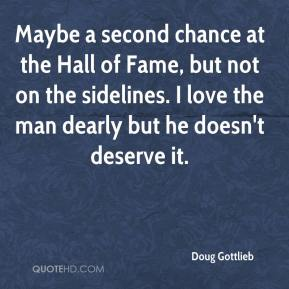 Doug Gottlieb - Maybe a second chance at the Hall of Fame, but not on the sidelines. I love the man dearly but he doesn't deserve it.