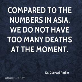 Dr. Guenael Rodier - Compared to the numbers in Asia, we do not have too many deaths at the moment.