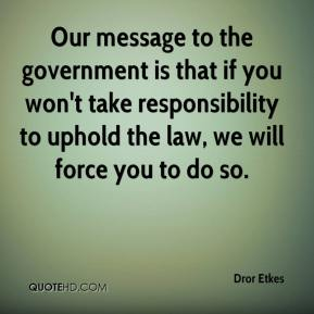 Dror Etkes - Our message to the government is that if you won't take responsibility to uphold the law, we will force you to do so.