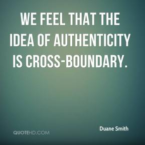 Duane Smith - We feel that the idea of authenticity is cross-boundary.
