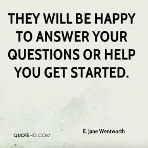 E. Jane Wentworth - They will be happy to answer your questions or help you get started.