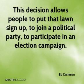Ed Cashman - This decision allows people to put that lawn sign up, to join a political party, to participate in an election campaign.