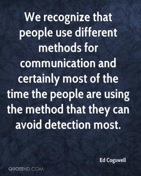 Ed Cogswell - We recognize that people use different methods for communication and certainly most of the time the people are using the method that they can avoid detection most.