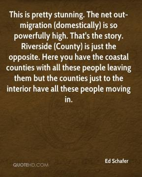 This is pretty stunning. The net out-migration (domestically) is so powerfully high. That's the story. Riverside (County) is just the opposite. Here you have the coastal counties with all these people leaving them but the counties just to the interior have all these people moving in.
