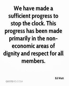 Ed Watt - We have made a sufficient progress to stop the clock. This progress has been made primarily in the non-economic areas of dignity and respect for all members.