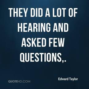 Edward Taylor - They did a lot of hearing and asked few questions.