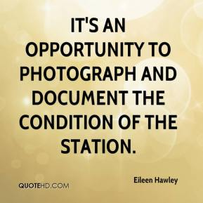 Eileen Hawley - It's an opportunity to photograph and document the condition of the station.