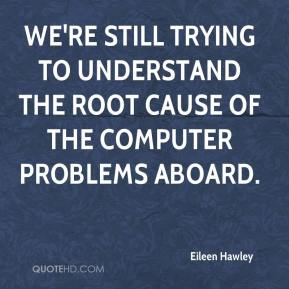 Eileen Hawley - We're still trying to understand the root cause of the computer problems aboard.