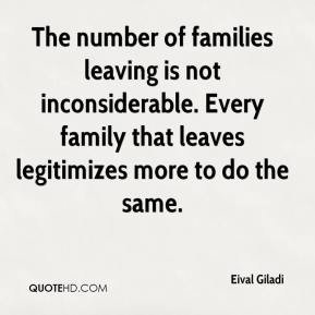 Eival Giladi - The number of families leaving is not inconsiderable. Every family that leaves legitimizes more to do the same.