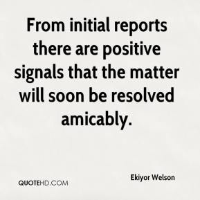 Ekiyor Welson - From initial reports there are positive signals that the matter will soon be resolved amicably.