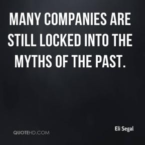 Eli Segal - Many companies are still locked into the myths of the past.
