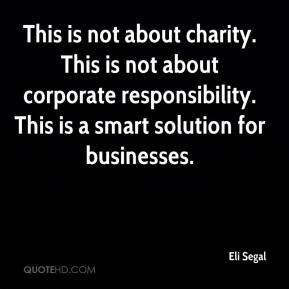 Eli Segal - This is not about charity. This is not about corporate responsibility. This is a smart solution for businesses.
