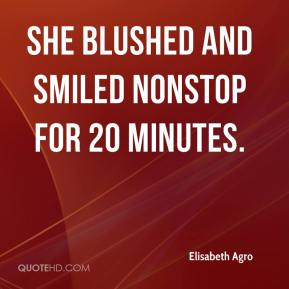 Elisabeth Agro - She blushed and smiled nonstop for 20 minutes.