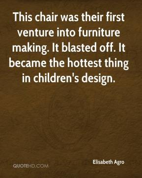 Elisabeth Agro - This chair was their first venture into furniture making. It blasted off. It became the hottest thing in children's design.