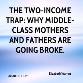 Elizabeth Warren - The Two-Income Trap: Why Middle-Class Mothers and Fathers Are Going Broke.