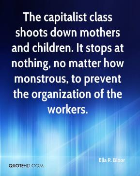Ella R. Bloor - The capitalist class shoots down mothers and children. It stops at nothing, no matter how monstrous, to prevent the organization of the workers.