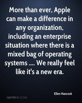 Ellen Hancock - More than ever, Apple can make a difference in any organization, including an enterprise situation where there is a mixed bag of operating systems .... We really feel like it's a new era.