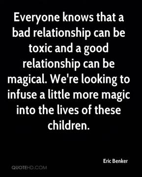 Eric Benker - Everyone knows that a bad relationship can be toxic and a good relationship can be magical. We're looking to infuse a little more magic into the lives of these children.