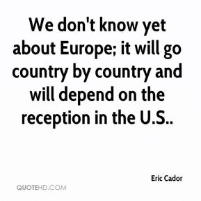 Eric Cador - We don't know yet about Europe; it will go country by country and will depend on the reception in the U.S..