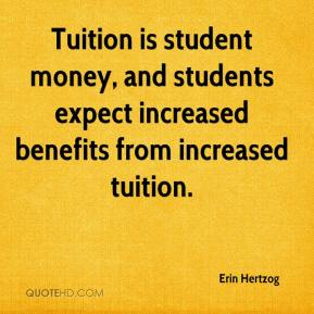Erin Hertzog - Tuition is student money, and students expect increased benefits from increased tuition.