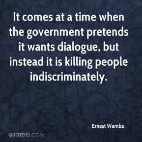Ernest Wamba - It comes at a time when the government pretends it wants dialogue, but instead it is killing people indiscriminately.