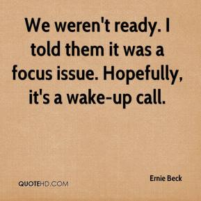 Ernie Beck - We weren't ready. I told them it was a focus issue. Hopefully, it's a wake-up call.
