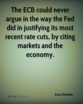 Ernst Welteke - The ECB could never argue in the way the Fed did in justifying its most recent rate cuts, by citing markets and the economy.