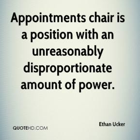 Ethan Ucker - Appointments chair is a position with an unreasonably disproportionate amount of power.