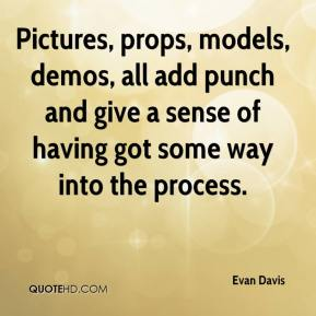 Evan Davis - Pictures, props, models, demos, all add punch and give a sense of having got some way into the process.