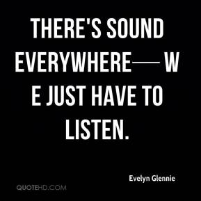 There's sound everywhere—we just have to listen.