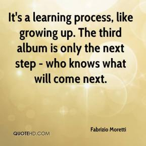It's a learning process, like growing up. The third album is only the next step - who knows what will come next.