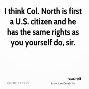 I think Col. North is first a U.S. citizen and he has the same rights as you yourself do, sir.