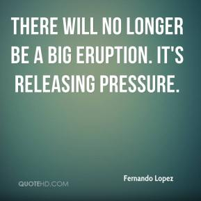 There will no longer be a big eruption. It's releasing pressure.