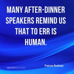 Frances Rodman - Many after-dinner speakers remind us that to err is human.