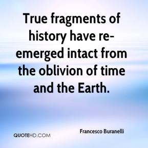 Francesco Buranelli - True fragments of history have re-emerged intact from the oblivion of time and the Earth.