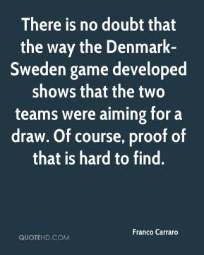 Franco Carraro - There is no doubt that the way the Denmark-Sweden game developed shows that the two teams were aiming for a draw. Of course, proof of that is hard to find.