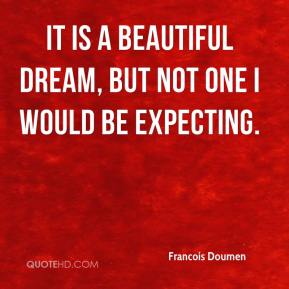 Francois Doumen - It is a beautiful dream, but not one I would be expecting.