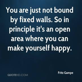 Fritz Gampe - You are just not bound by fixed walls. So in principle it's an open area where you can make yourself happy.