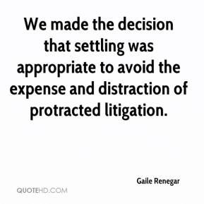 Gaile Renegar - We made the decision that settling was appropriate to avoid the expense and distraction of protracted litigation.