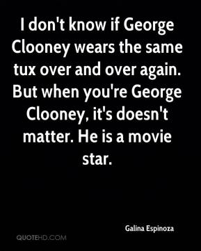 I don't know if George Clooney wears the same tux over and over again. But when you're George Clooney, it's doesn't matter. He is a movie star.