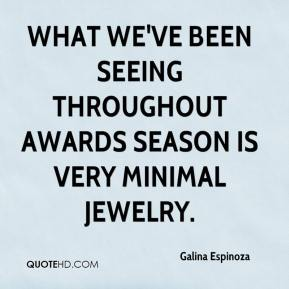 Galina Espinoza - What we've been seeing throughout awards season is very minimal jewelry.