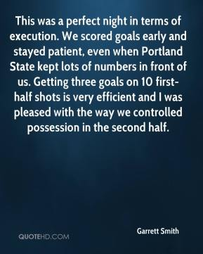 Garrett Smith - This was a perfect night in terms of execution. We scored goals early and stayed patient, even when Portland State kept lots of numbers in front of us. Getting three goals on 10 first-half shots is very efficient and I was pleased with the way we controlled possession in the second half.