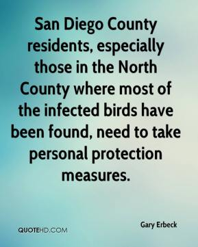 Gary Erbeck - San Diego County residents, especially those in the North County where most of the infected birds have been found, need to take personal protection measures.