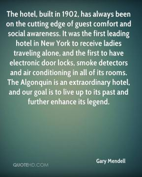 The hotel, built in 1902, has always been on the cutting edge of guest comfort and social awareness. It was the first leading hotel in New York to receive ladies traveling alone, and the first to have electronic door locks, smoke detectors and air conditioning in all of its rooms. The Algonquin is an extraordinary hotel, and our goal is to live up to its past and further enhance its legend.