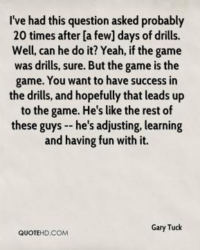 I've had this question asked probably 20 times after [a few] days of drills. Well, can he do it? Yeah, if the game was drills, sure. But the game is the game. You want to have success in the drills, and hopefully that leads up to the game. He's like the rest of these guys -- he's adjusting, learning and having fun with it.