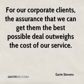 Gavin Stevens - For our corporate clients, the assurance that we can get them the best possible deal outweighs the cost of our service.