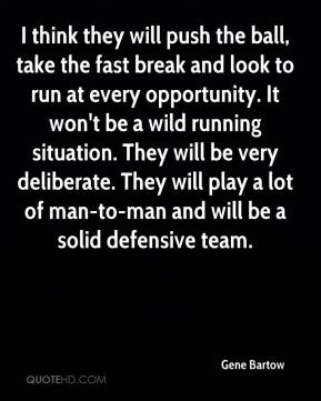Gene Bartow - I think they will push the ball, take the fast break and look to run at every opportunity. It won't be a wild running situation. They will be very deliberate. They will play a lot of man-to-man and will be a solid defensive team.
