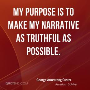 My purpose is to make my narrative as truthful as possible.