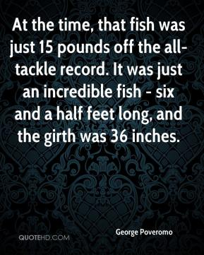 At the time, that fish was just 15 pounds off the all-tackle record. It was just an incredible fish - six and a half feet long, and the girth was 36 inches.